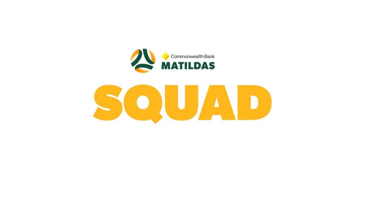 Confirmed: The CommBank Matildas squad for our return home