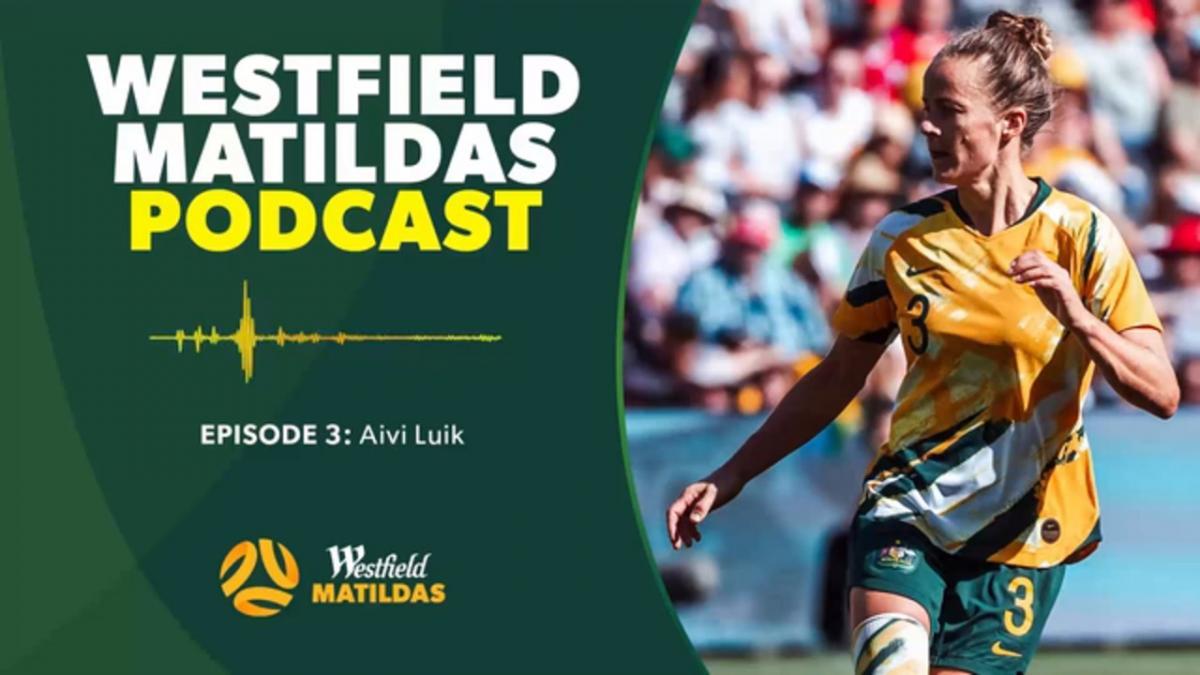 Aivi Luik | Westfield Matildas Podcast Episode 3