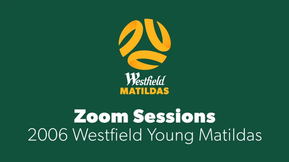 Westfield Matildas Zoom Session - 2006 Young Matildas